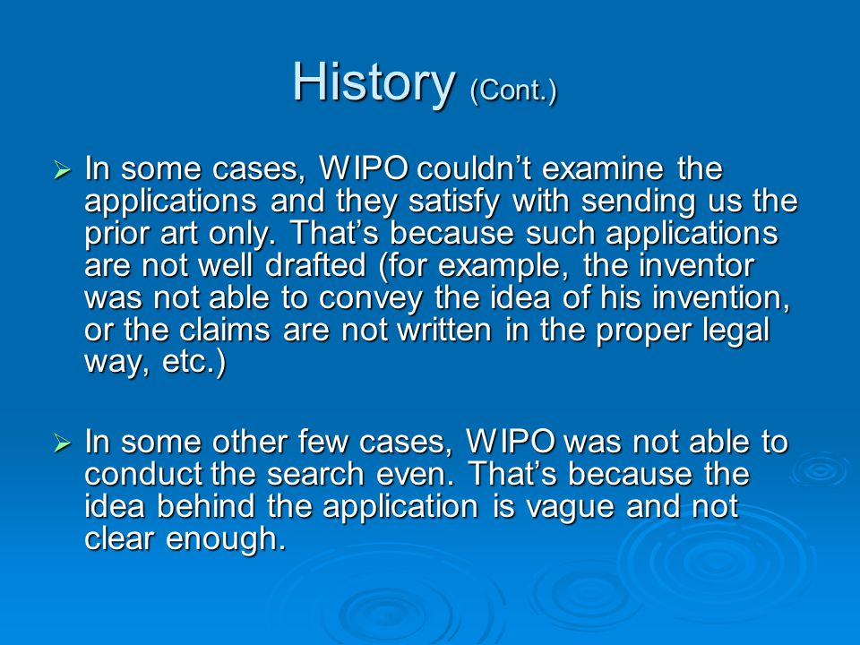 History (Cont.)  In some cases, WIPO couldn't examine the applications and they satisfy with sending us the prior art only.