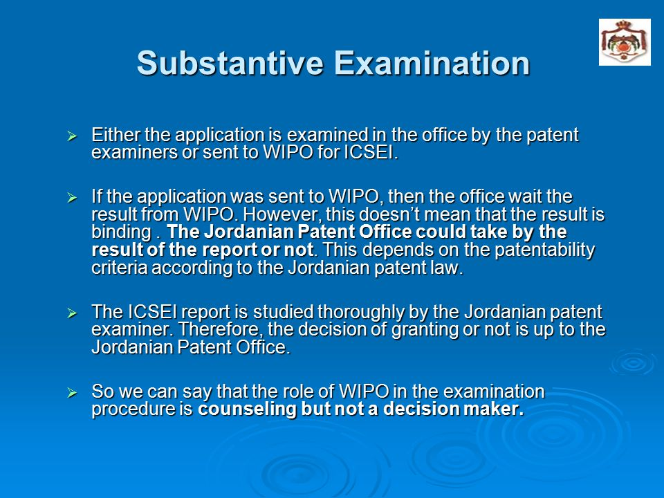 Substantive Examination  Either the application is examined in the office by the patent examiners or sent to WIPO for ICSEI.