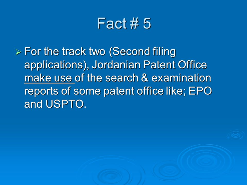 Fact # 5  For the track two (Second filing applications), Jordanian Patent Office make use of the search & examination reports of some patent office like; EPO and USPTO.