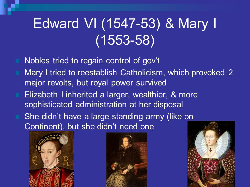 Edward VI (1547-53) & Mary I (1553-58) Nobles tried to regain control of gov't Mary I tried to reestablish Catholicism, which provoked 2 major revolts