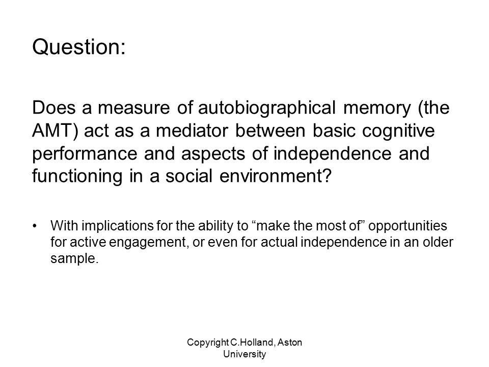 Some specifics Autobiographical memory may act as a mediator between basic cognitive performance and active social engagement and independence measures.