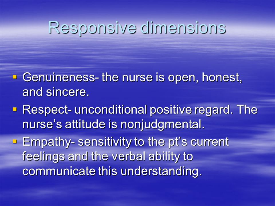 Responsive dimensions  Genuineness- the nurse is open, honest, and sincere.