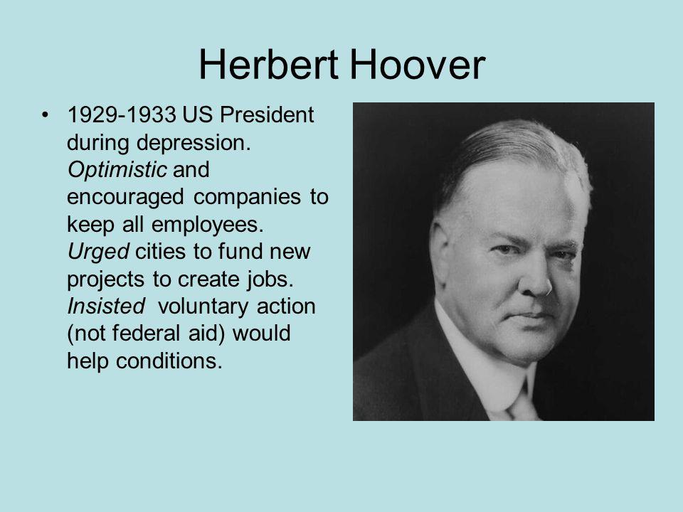 Herbert Hoover 1929-1933 US President during depression.