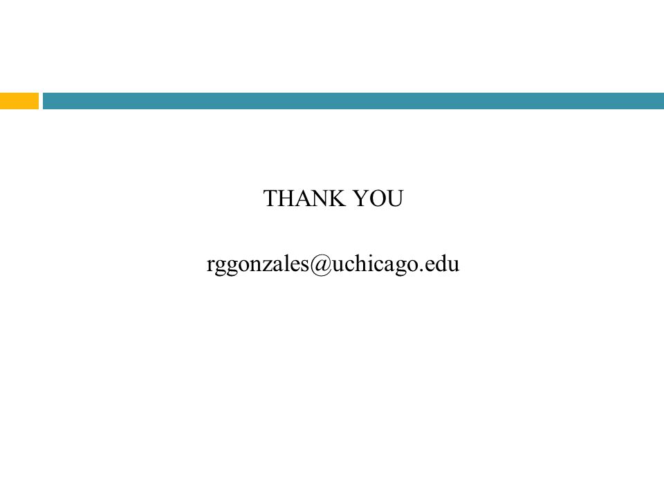 THANK YOU rggonzales@uchicago.edu