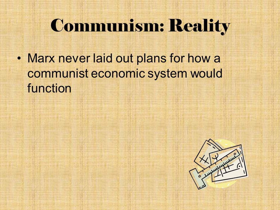 Communism: Reality Marx never laid out plans for how a communist economic system would function