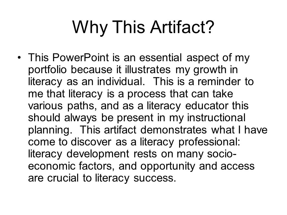 Why This Artifact? This PowerPoint is an essential aspect of my portfolio because it illustrates my growth in literacy as an individual. This is a rem