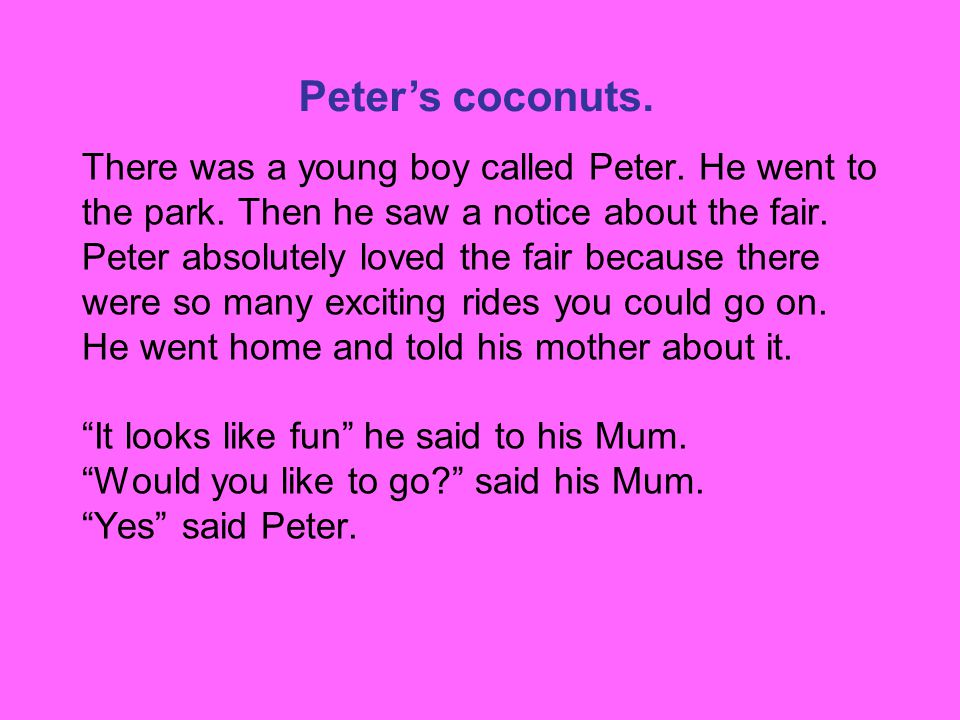 There was a young boy called Peter.He went to the park.