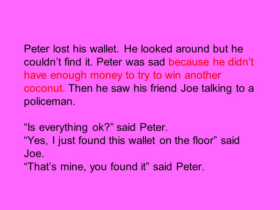 Peter lost his wallet.He looked around but he couldn't find it.