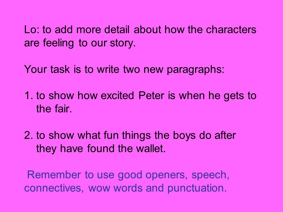 Lo: to add more detail about how the characters are feeling to our story. Your task is to write two new paragraphs: 1. to show how excited Peter is wh