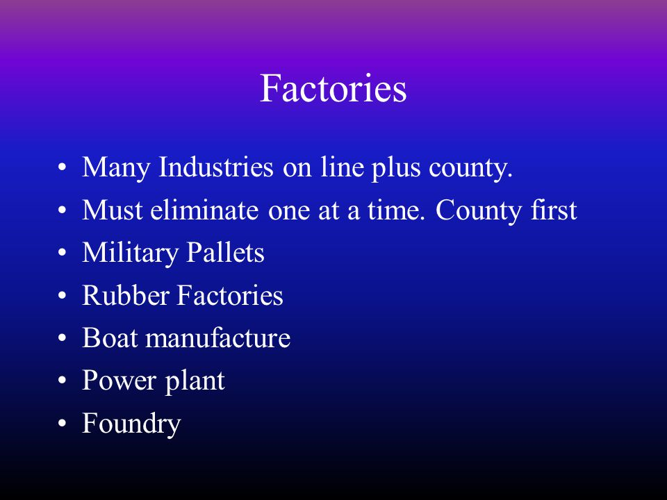 Factories Many Industries on line plus county. Must eliminate one at a time.