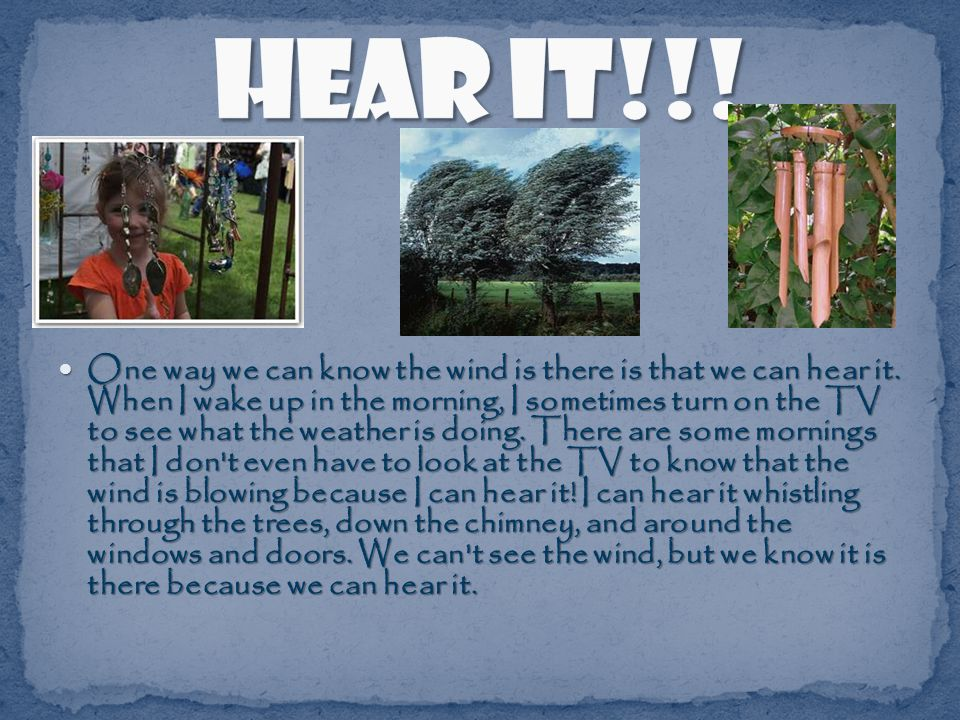One way we can know the wind is there is that we can hear it.