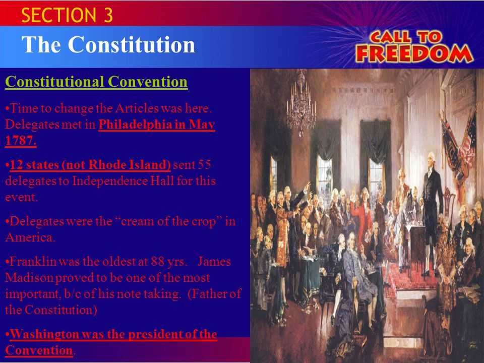 SECTION 3 The Constitution Constitutional Convention Time to change the Articles was here.