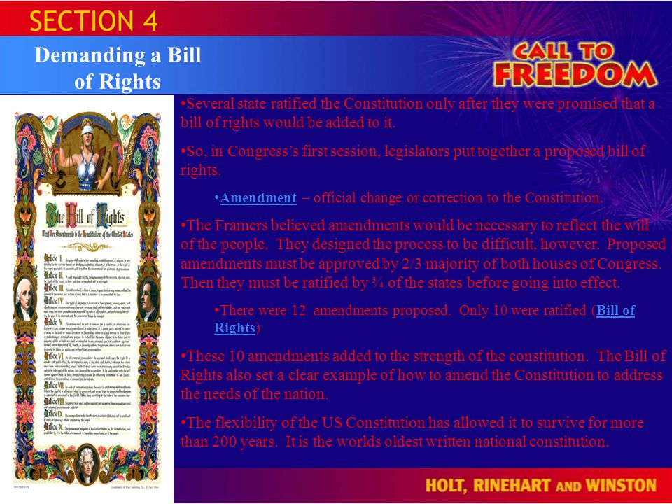 SECTION 4 Demanding a Bill of Rights Several state ratified the Constitution only after they were promised that a bill of rights would be added to it.