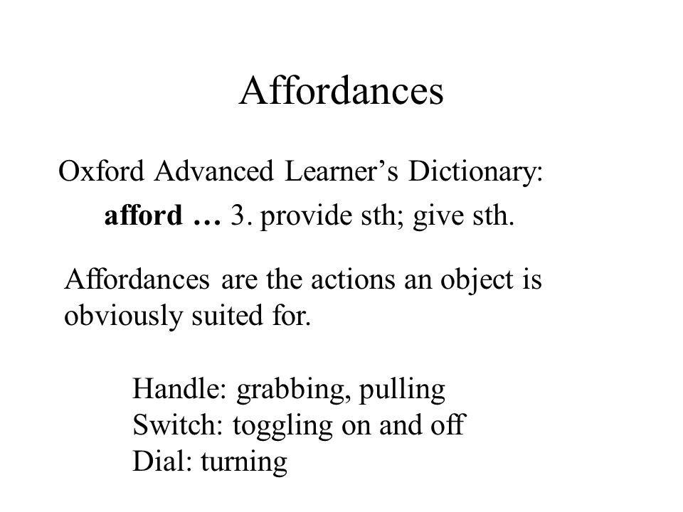 Affordances Oxford Advanced Learner's Dictionary: afford … 3.