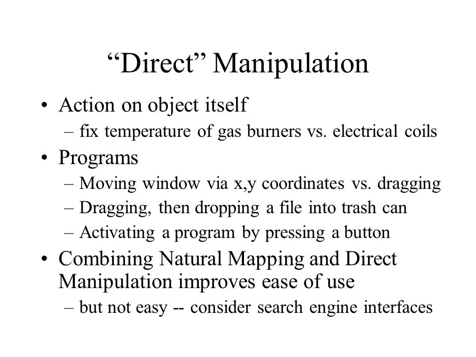 Direct Manipulation Action on object itself –fix temperature of gas burners vs.