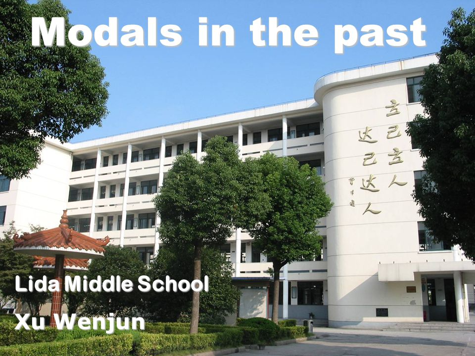Modals in the past Lida Middle School Xu Wenjun