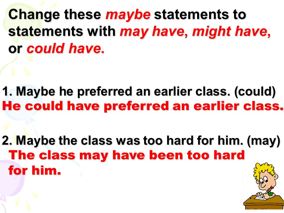 Change these maybe statements to statements with may have, might have, or could have.
