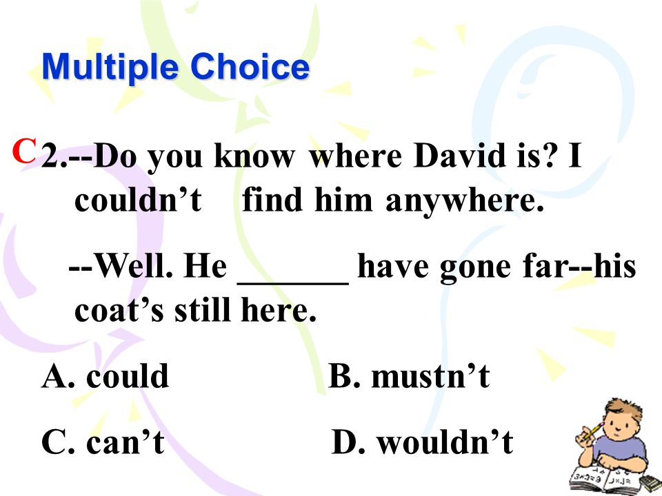 Multiple Choice 2.--Do you know where David is. I couldn't find him anywhere.