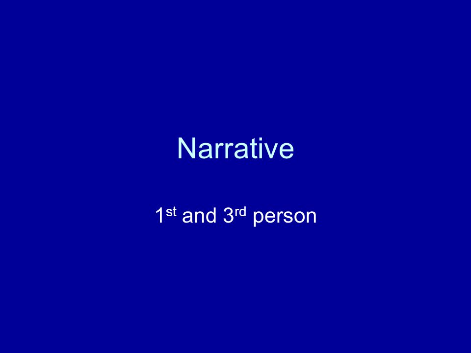 Narrative 1 st and 3 rd person