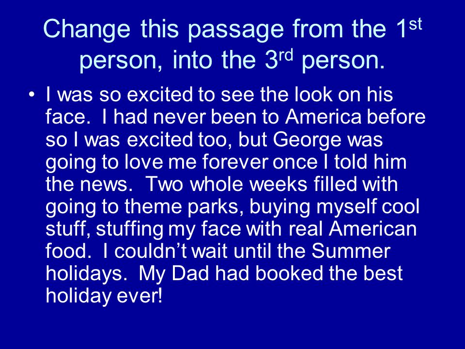 Change this passage from the 1 st person, into the 3 rd person. I was so excited to see the look on his face. I had never been to America before so I