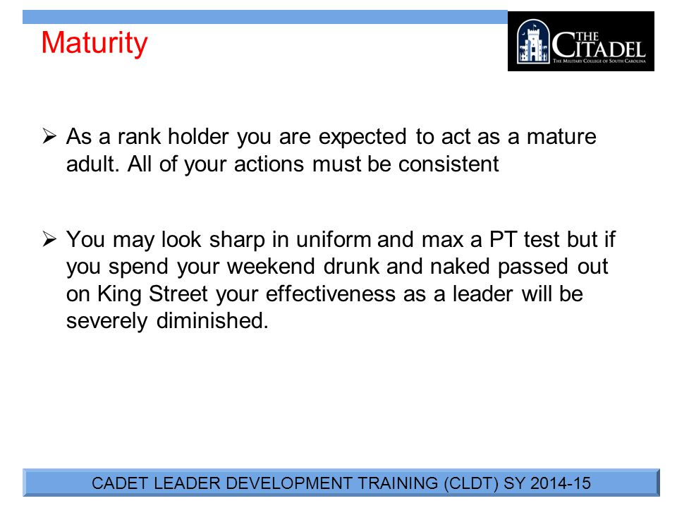 CADET LEADER DEVELOPMENT TRAINING (CLDT) SY 2014-15 Maturity  As a rank holder you are expected to act as a mature adult.