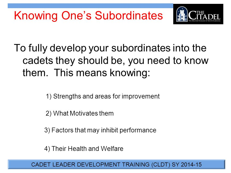 CADET LEADER DEVELOPMENT TRAINING (CLDT) SY 2014-15 Knowing One's Subordinates To fully develop your subordinates into the cadets they should be, you need to know them.