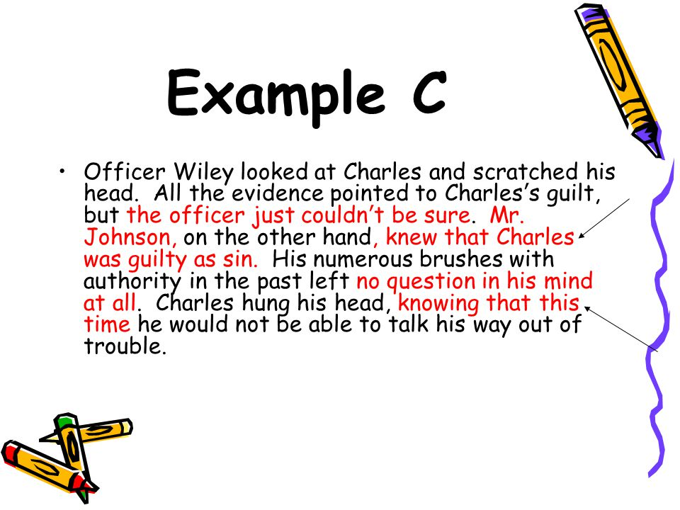 Example C Officer Wiley looked at Charles and scratched his head.