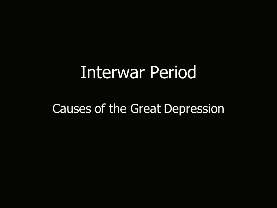 Interwar Period Causes of the Great Depression