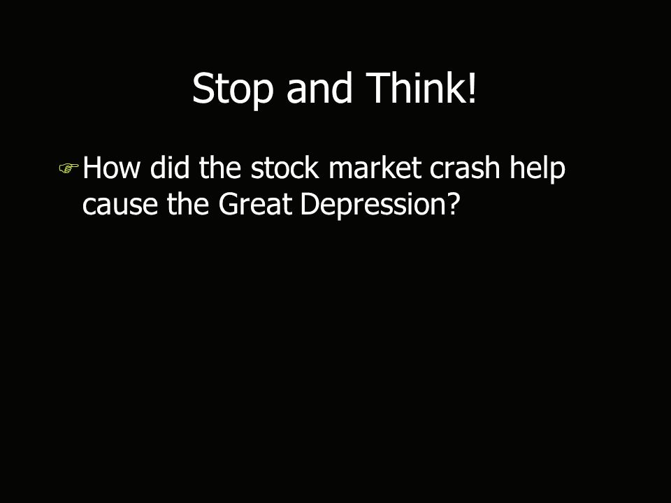 Stop and Think! F How did the stock market crash help cause the Great Depression?
