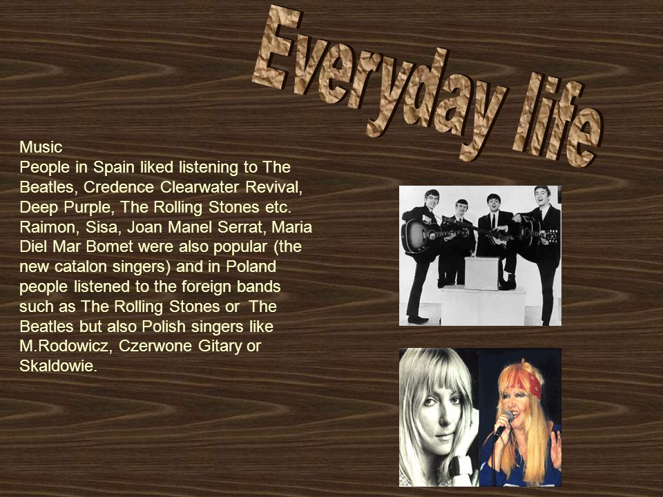 Music People in Spain liked listening to The Beatles, Credence Clearwater Revival, Deep Purple, The Rolling Stones etc.