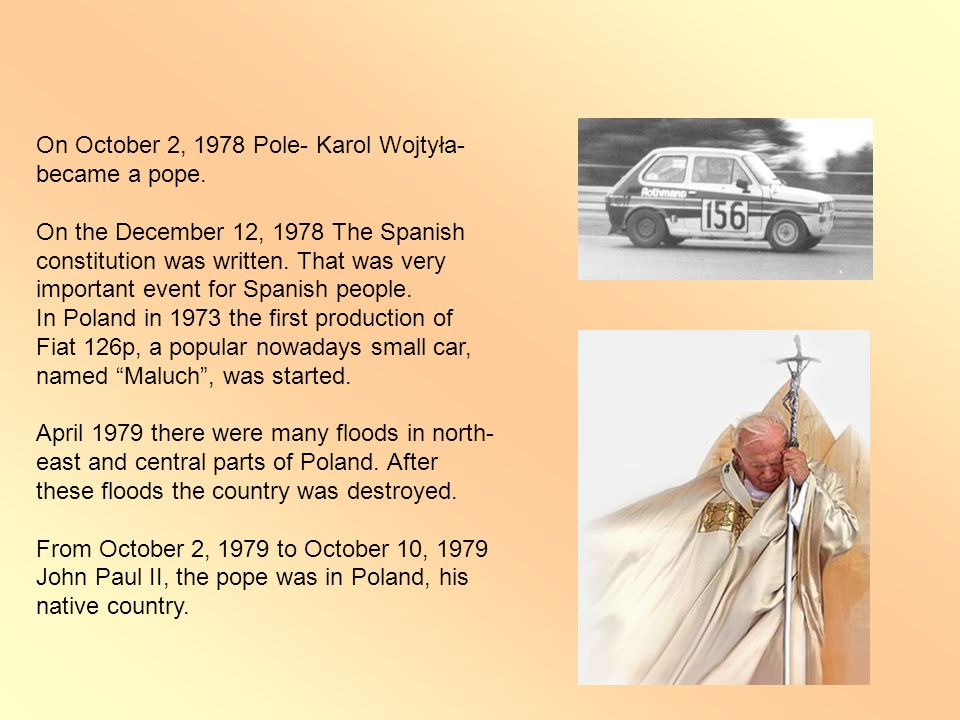 On October 2, 1978 Pole- Karol Wojtyła- became a pope.