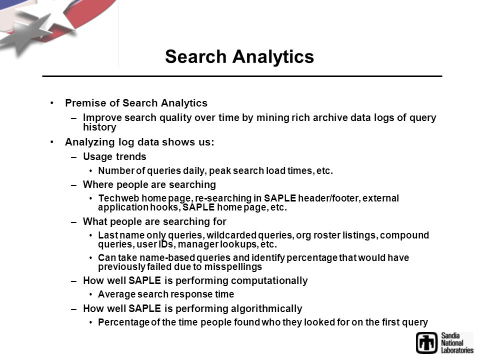 Search Analytics Premise of Search Analytics –Improve search quality over time by mining rich archive data logs of query history Analyzing log data sh