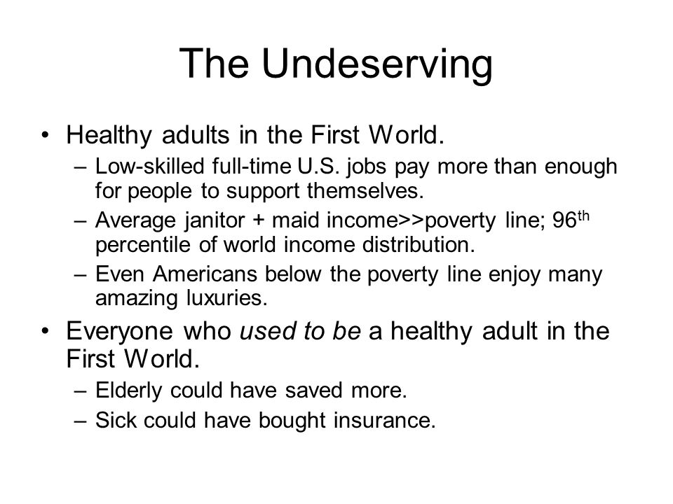 The Undeserving Healthy adults in the First World.