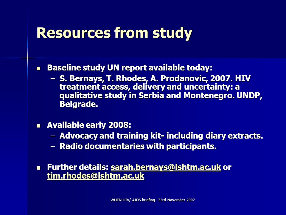 WHEN HIV/ AIDS briefing- 23rd November 2007 Resources from study Baseline study UN report available today: Baseline study UN report available today: –