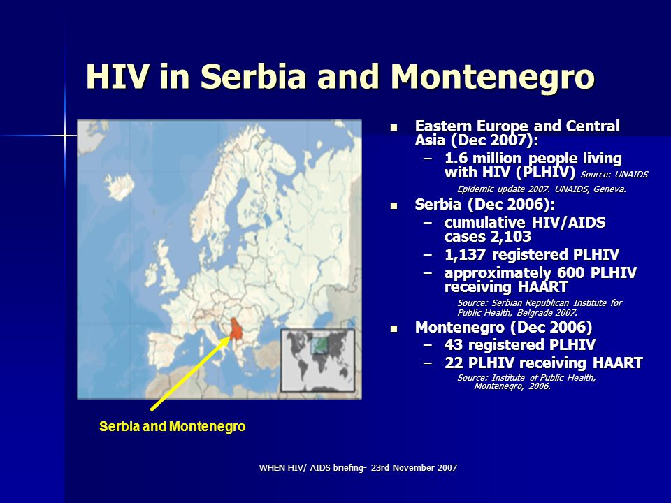 WHEN HIV/ AIDS briefing- 23rd November 2007 HIV in Serbia and Montenegro Eastern Europe and Central Asia (Dec 2007): Eastern Europe and Central Asia (