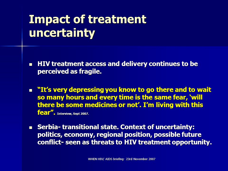 WHEN HIV/ AIDS briefing- 23rd November 2007 Stigma: Institutional access Institutional access (health care and social welfare) Institutional access (health care and social welfare) Disclosure- risk to access Disclosure- risk to access – None of them wanted to operate on his broken jaw, because he said he was HIV positive.