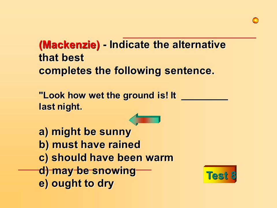 Test 8 (Mackenzie) - Indicate the alternative that best completes the following sentence.