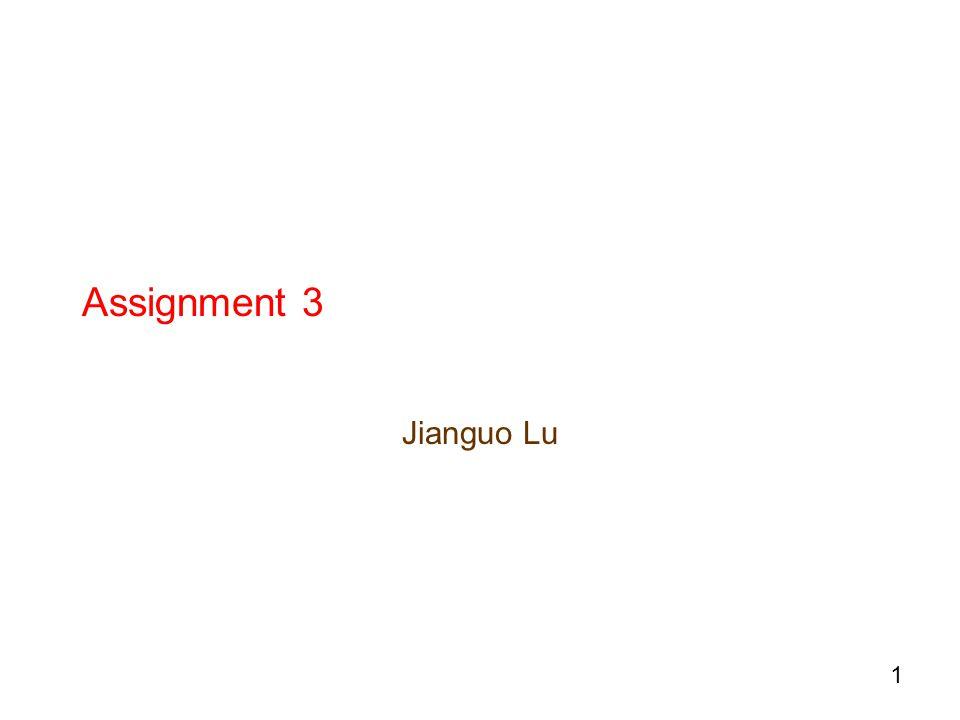 1 Assignment 3 Jianguo Lu