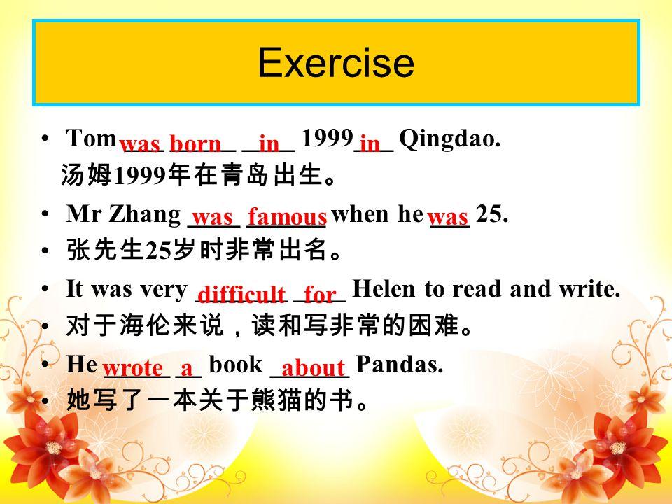 Tom ___ _____ ____ 1999___ Qingdao. 汤姆 1999 年在青岛出生。 Mr Zhang ____ ______ when he ___ 25.