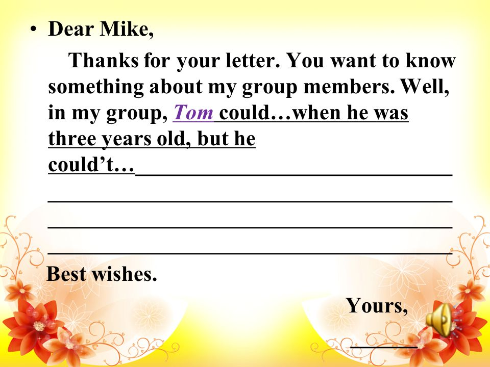 Dear Mike, Thanks for your letter. You want to know something about my group members.