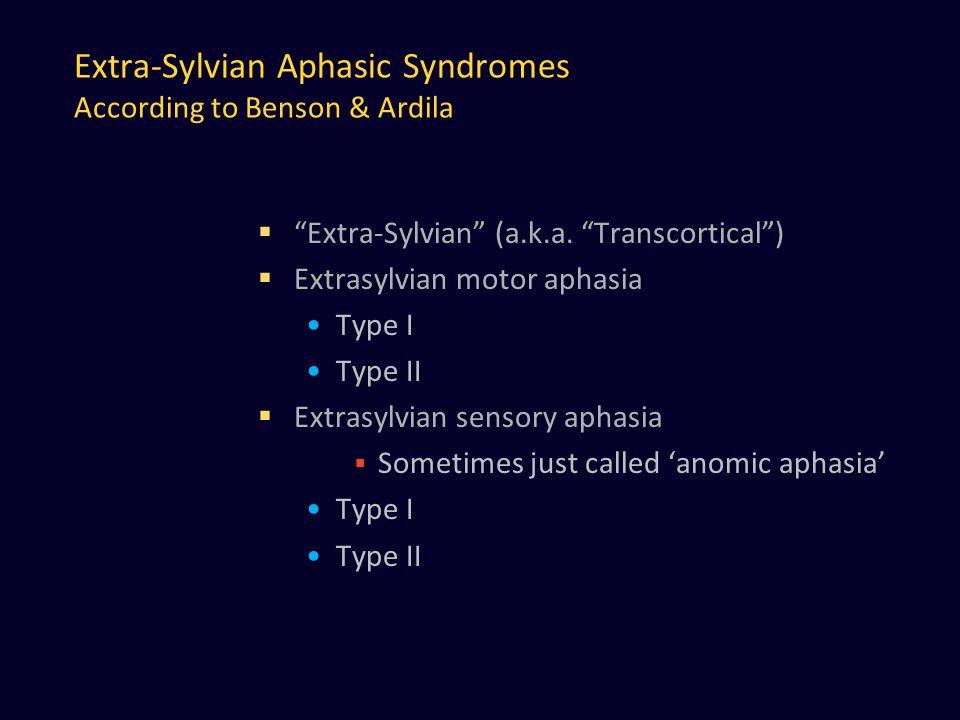 Extra-Sylvian Aphasic Syndromes According to Benson & Ardila  Extra-Sylvian (a.k.a.