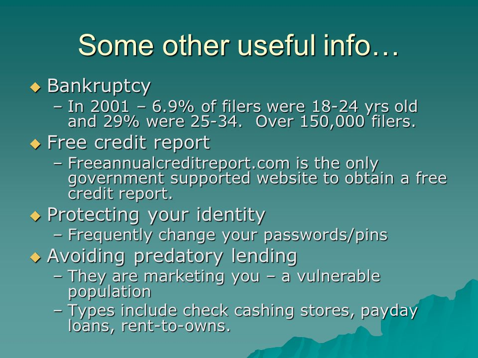 Some other useful info…  Bankruptcy –In 2001 – 6.9% of filers were 18-24 yrs old and 29% were 25-34.