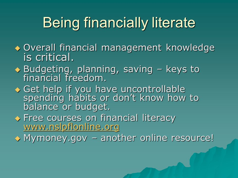 Being financially literate  Overall financial management knowledge is critical.