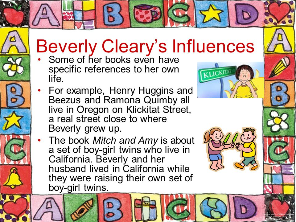 Beverly Cleary's Influences Some of her books even have specific references to her own life.