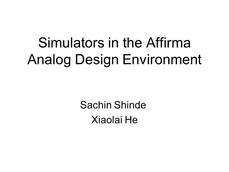 References Affirma Analog Circuit Design Environment User Guide, Cadence, Product version 4.4.6, April 2001 Cadence Spice Reference Manual AFFIRMA Spectre simulator users guide http://www.synopsys.com http://www.seas.upenn.edu/~jan/spice/spic e.overview.html#INTRODUCTION