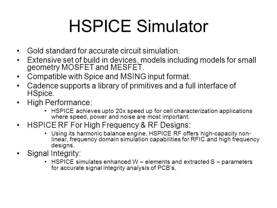HSPICE Simulator Gold standard for accurate circuit simulation.