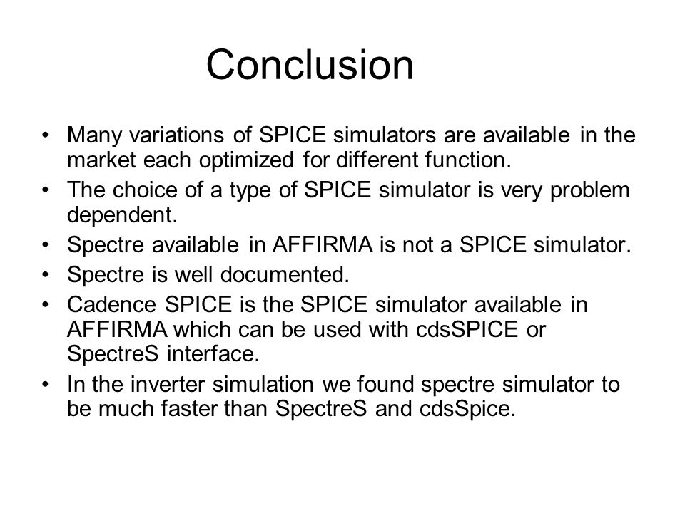 Conclusion Many variations of SPICE simulators are available in the market each optimized for different function.