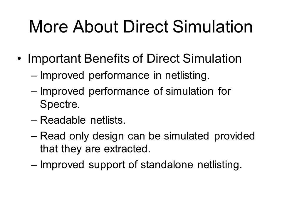 Other Simulators In addition to Cadence SPICE and Spectre circuit simulator popular analog and microwave simulators can be used through a set of integrated simulation interfaces.