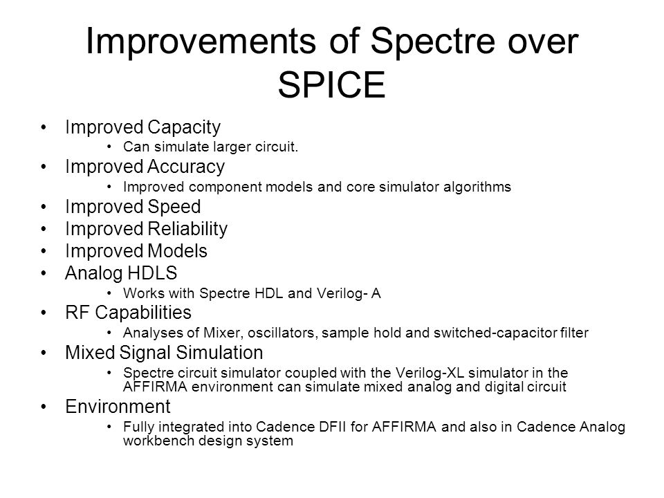SPICE compatibility of Spectre SPICE is a industry standard language with many variations of SPICE syntax on market today.