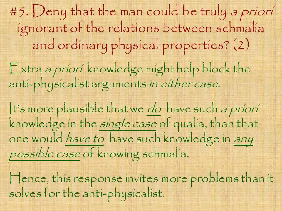 #5. Deny that the man could be truly a priori ignorant of the relations between schmalia and ordinary physical properties? (2) Extra a priori knowledg